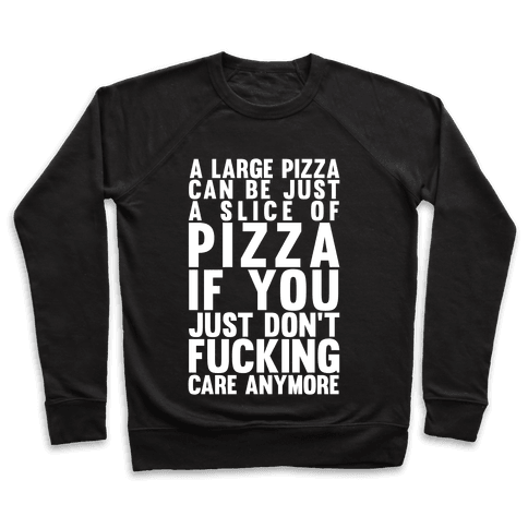 A Large Pizza Can Be A Slice Of Pizza If You Just Don't F***ing Care Anymore Pullover
