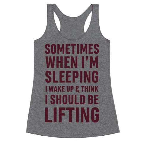 Sometimes I Wake Up And Think I Should Be Lifting Racerback Tank Top