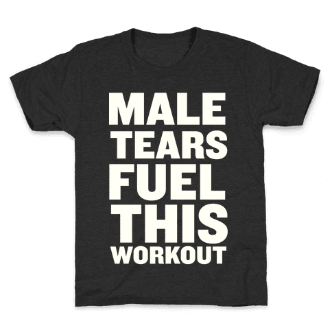 Male Tears Fuel This Workout Kids T-Shirt