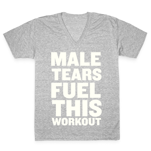 Male Tears Fuel This Workout V-Neck Tee Shirt