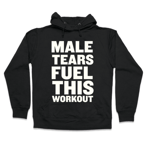 Male Tears Fuel This Workout Hooded Sweatshirt