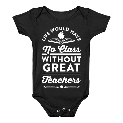 Life Would Have No Class Without Great Teachers Baby Onesy