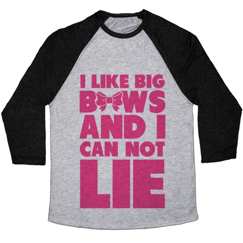33dd7d4c8 I Like Big Bows and I Can Not Lie Baseball Tee