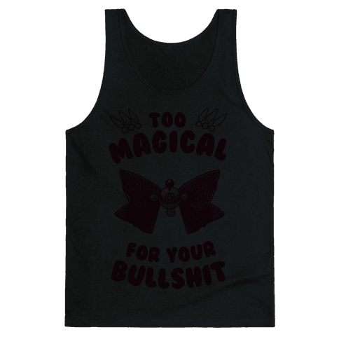 Too Magical For Your Bullshit Tank Top