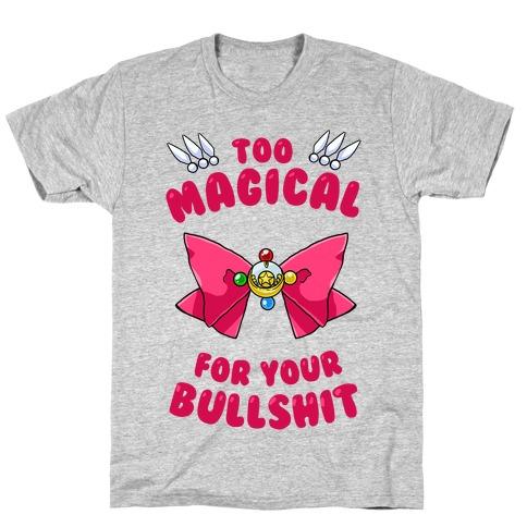 Too Magical For Your Bullshit T-Shirt