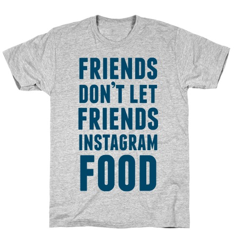 Friends Don't Let Friends Instagram Food T-Shirt
