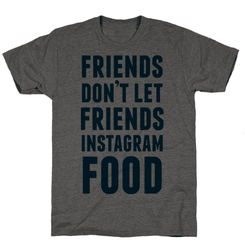 Friends Don't Let Friends Instagram Food Mens T-Shirt