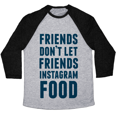 Friends Don't Let Friends Instagram Food Baseball Tee