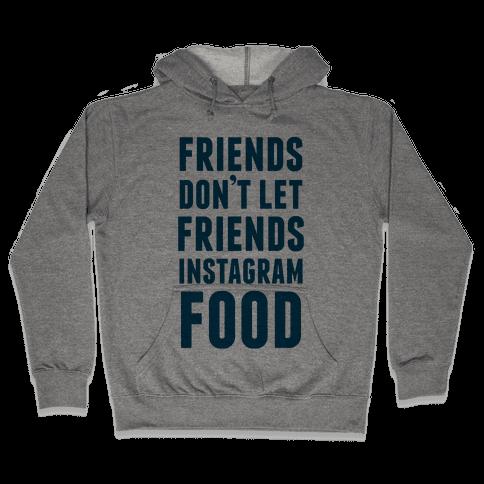 Friends Don't Let Friends Instagram Food Hooded Sweatshirt