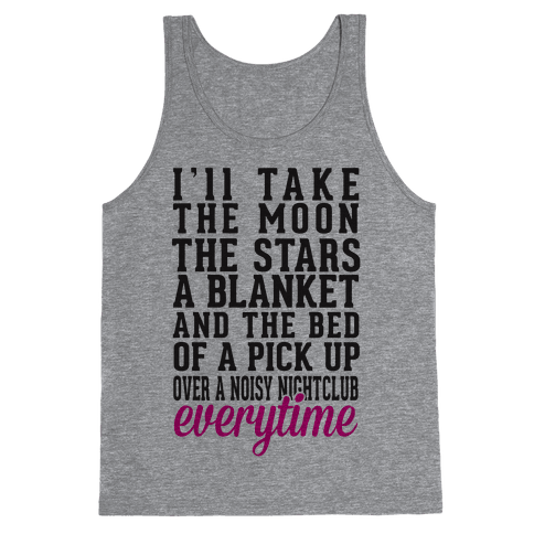 I'll Take The Moon The Stars A Blanket And The Bed Of A Pick Up Tank Top