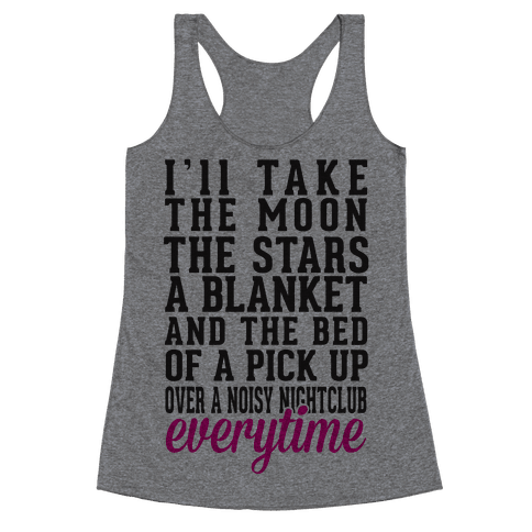 I'll Take The Moon The Stars A Blanket And The Bed Of A Pick Up Racerback Tank Top