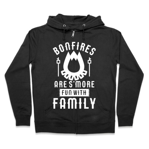 Bonfires Are S'more Fun With Family Zip Hoodie