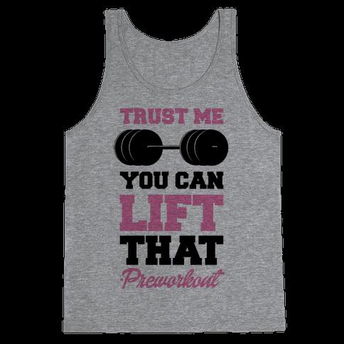 Trust Me You Lift That Tank Top