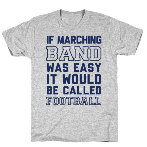 If Marching Band Was Easy It Would Be Called Football T Shirt