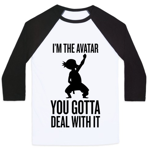 I'm The Avatar (You Gotta Deal With It) Baseball Tee
