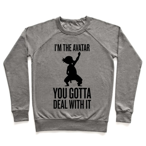 I'm The Avatar (You Gotta Deal With It) Pullover