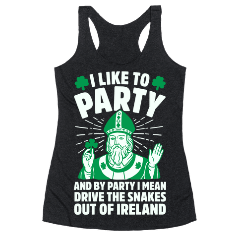I Like To Party & By Party I Mean Drive The Snakes Out Of Ireland Racerback Tank Top
