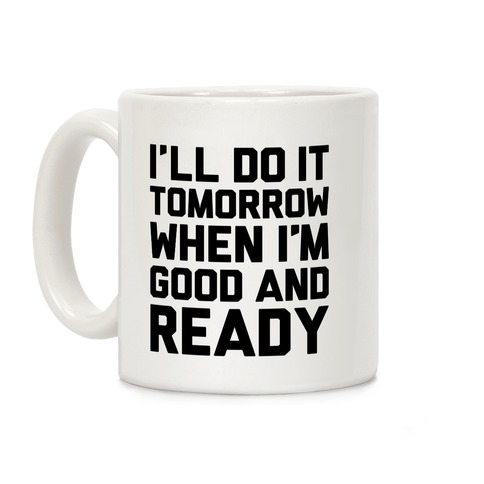 I'll Do It Tomorrow When I'm Good And Ready Coffee Mug