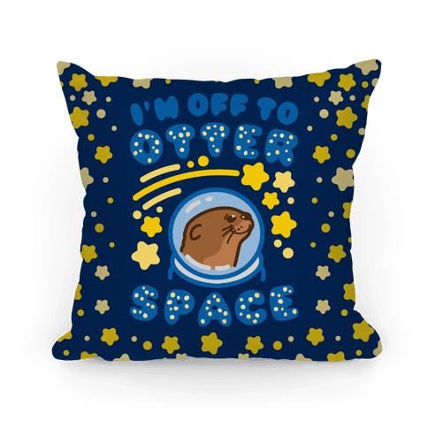 I'm Off To Otter Space Pillow