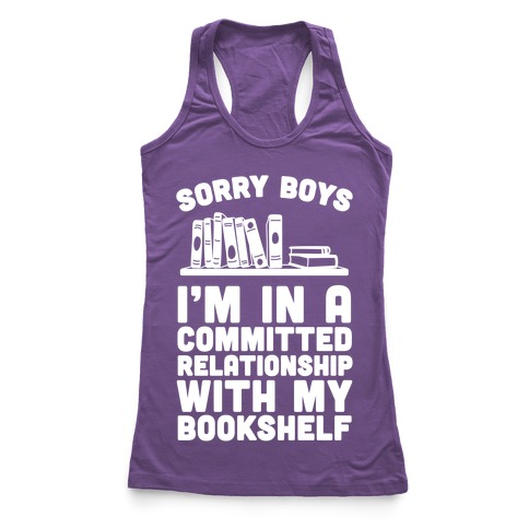 Sorry Boys, I'm In A Committed Relationship With My Bookshelf Racerback Tank Top