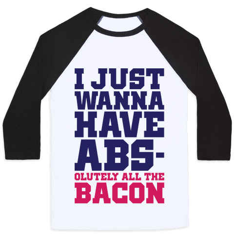 I Just Want Abs-olutely All The Bacon Baseball Tee