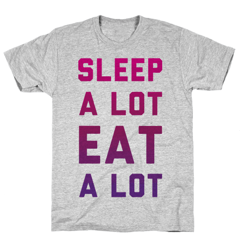 Sleep a Lot Eat a Lot Mens T-Shirt