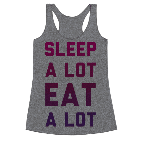 Sleep a Lot Eat a Lot Racerback Tank Top
