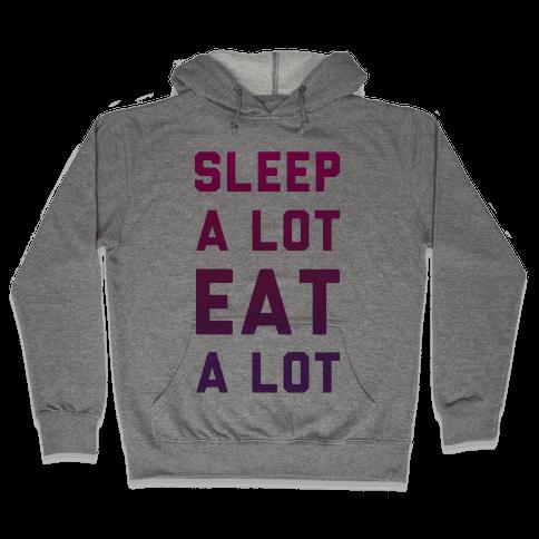 Sleep a Lot Eat a Lot Hooded Sweatshirt