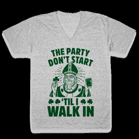 The Party Don't Start Till I Walk In (St. Patrick) V-Neck Tee Shirt