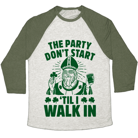 The Party Don't Start Till I Walk In (St. Patrick) Baseball Tee
