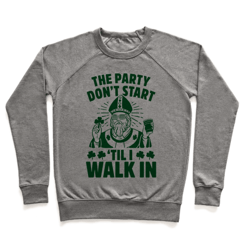 The Party Don't Start Till I Walk In (St. Patrick) Pullover