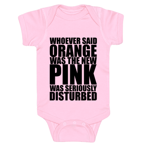 Whoever Said Orange Is The New Pink Was Seriously Disturbed Baby Onesy