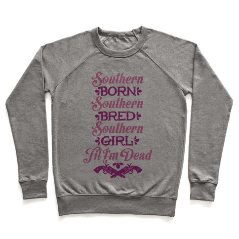 Southern Born, Southern Bred, Southern Girl 'Til I'm Dead Pullover