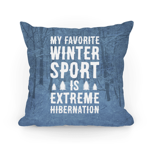 My Favorite Winter Sport Is Extreme Hibernation Pillow