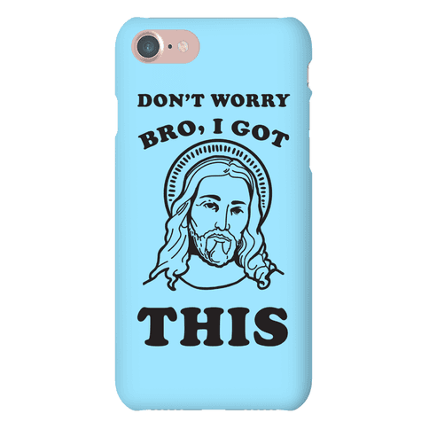 Don't Worry Bro, I Got This Phone Case