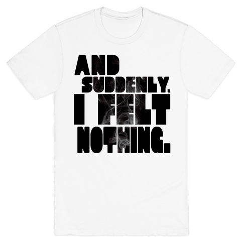 And Suddenly, I Felt Nothing Mens T-Shirt