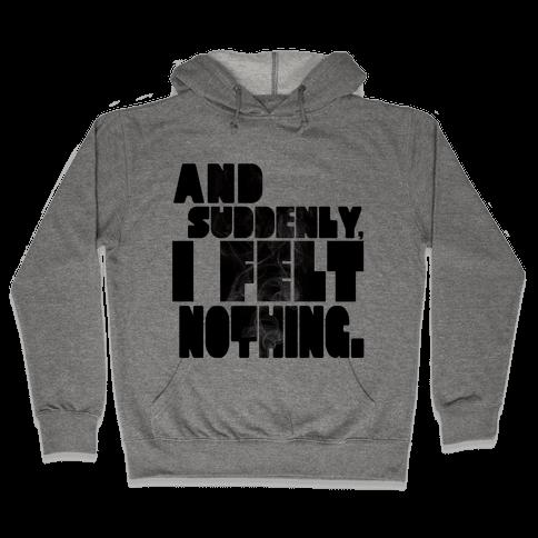 And Suddenly, I Felt Nothing Hooded Sweatshirt