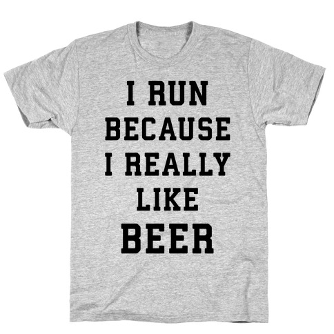 I Run Because I Really Like Beer T-Shirt