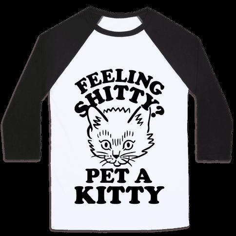 Feeling Shitty Pet A Kitty Baseball Tee