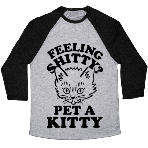 Feeling Shitty Pet A Kitty Baseball Tee