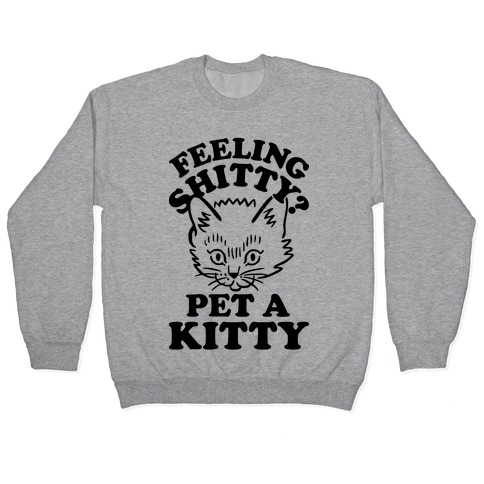 Feeling Shitty Pet A Kitty Pullover