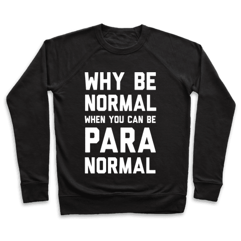 Why Be Normal When You Can Be Paranormal Pullover