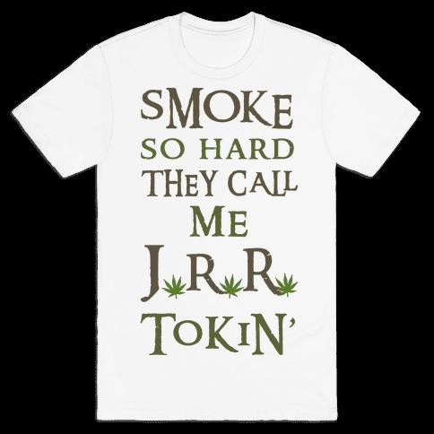 Smoke So Hard They Call Me J.R.R. Tokin' Mens T-Shirt