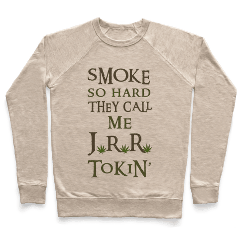 Smoke So Hard They Call Me J.R.R. Tokin' Pullover
