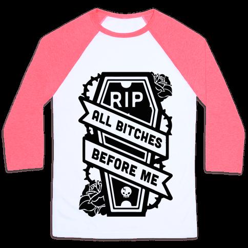 909bb9b4c RIP All Bitches Before Me Baseball Tee