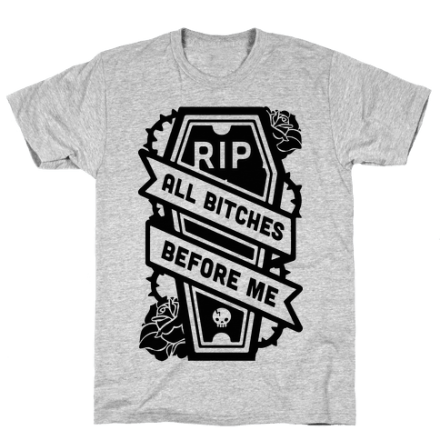 RIP All Bitches Before Me Mens T-Shirt