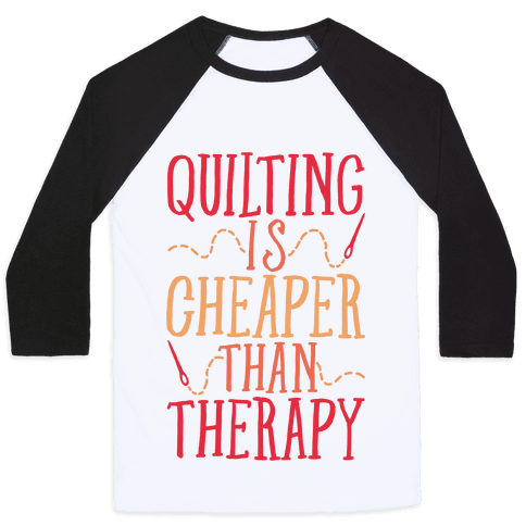 Quilting Is Cheaper Than Therapy Baseball Tee