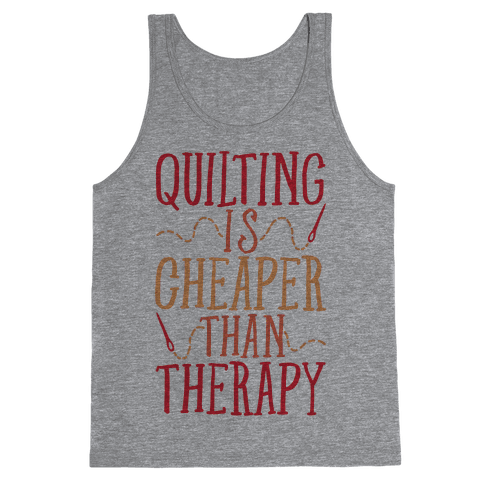 Quilting Is Cheaper Than Therapy Tank Top