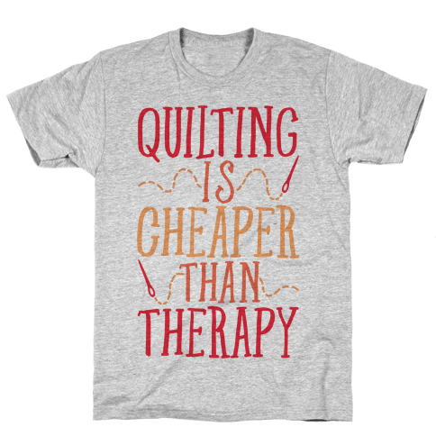 Quilting Is Cheaper Than Therapy Mens T-Shirt