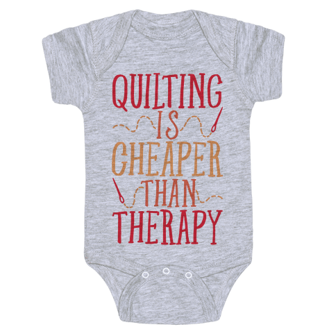 Quilting Is Cheaper Than Therapy Baby Onesy